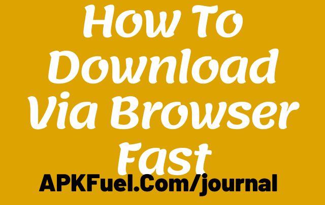 How To Download Via Browser Fast