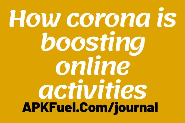 How corona is boosting online activities