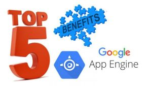 5 Benefits of Google App Engine   Tell us Your Best Choice - APK Fuel